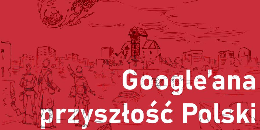 Przyszłość Polski wg wyszukiwarki Google